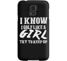 I Know I Golf Like A Girl Try To Keep Up - Tshirts & Hoodies Samsung Galaxy Case/Skin