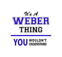 It's A WEBER thing, you wouldn't understand !! Photographic Print