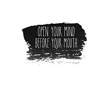 Open your mind before your mouth Photographic Print