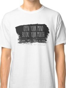 Open your mind before your mouth Classic T-Shirt