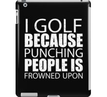 I Golf Because Punching People Is Frowned Upon - Limited Edition Tshirts iPad Case/Skin