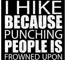 I Hike Because Punching People Is Frowned Upon - Limited Edition Tshirts Photographic Print