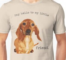 """Say Hello to My Little Friend"" Dachshund Puppy Doxie Cute Brindle Smooth Short Coat Hair Smoothair Red Smoothie I love Dachsies Movie Quote Scarface Unisex T-Shirt"