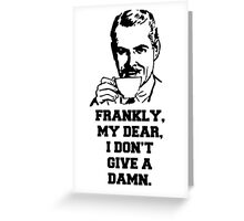 """""""Frankly, My Dear, I Don't Give A Damn"""" Quote Design Greeting Card"""