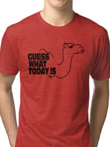 Guess What Today is Tri-blend T-Shirt