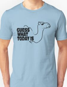 Guess What Today is T-Shirt