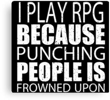 I Play RPG Because Punching People Is Frowned Upon - Limited Edition Tshirts Canvas Print