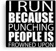 I Run Because Punching People Is Frowned Upon - Limited Edition Tshirts Canvas Print