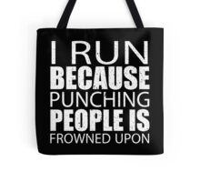 I Run Because Punching People Is Frowned Upon - Limited Edition Tshirts Tote Bag