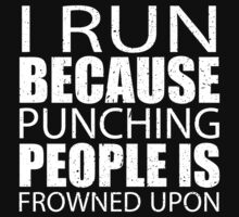 I Run Because Punching People Is Frowned Upon - Limited Edition Tshirts by funnyshirts2015
