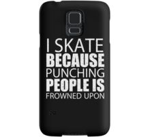 I Skate Because Punching People Is Frowned Upon - Limited Edition Tshirts Samsung Galaxy Case/Skin