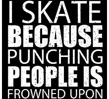 I Skate Because Punching People Is Frowned Upon - Limited Edition Tshirts Photographic Print