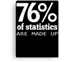 76% Statistics Are Made Up Canvas Print
