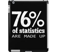 76% Statistics Are Made Up iPad Case/Skin