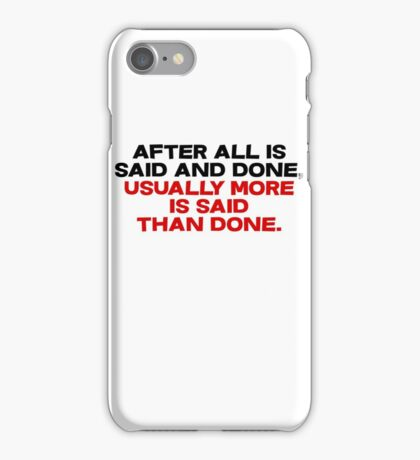 After all is said and done, usually more is said than done iPhone Case/Skin