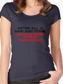 After all is said and done, usually more is said than done Women's Fitted Scoop T-Shirt