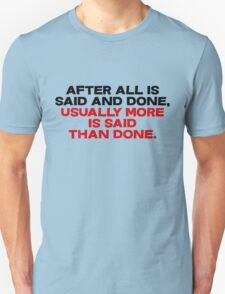 After all is said and done, usually more is said than done Unisex T-Shirt