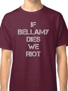 If Bellamy Dies We Riot Classic T-Shirt