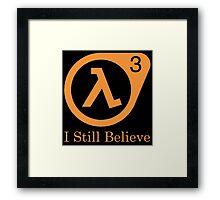 Half Life 3 - I Still Believe Framed Print