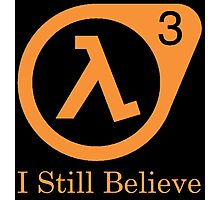 Half Life 3 - I Still Believe Photographic Print