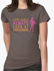 Cool Girls Always Look at Explosions Womens Fitted T-Shirt