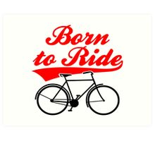 Born To Ride Bike Design Art Print