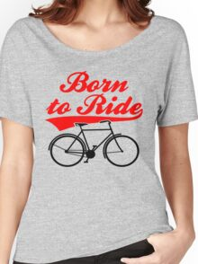 Born To Ride Bike Design Women's Relaxed Fit T-Shirt