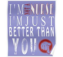 I'M NOT A NURSE I'M JUST BETTER THAN YOU Poster