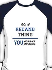 It's a RECANO thing, you wouldn't understand !! T-Shirt