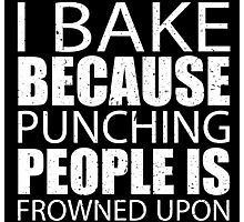 I Bake Because Punching People Is Frowned Upon - Custom Tshirts Photographic Print