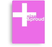 Plus Size and Proud Canvas Print
