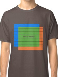 Life is Simple Classic T-Shirt