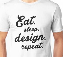 Eat.Sleep.Design.Repeat.  Unisex T-Shirt
