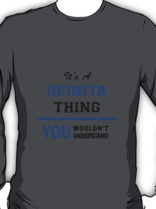 It's a REINITA thing, you wouldn't understand !! T-Shirt