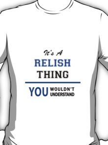 It's a RELISH thing, you wouldn't understand !! T-Shirt