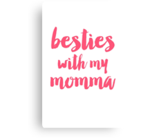 Besties with momma Canvas Print