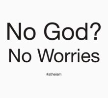 No God?  No Worries by Dave Sag