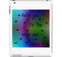 Hate You To The Moon And Back iPad Case/Skin