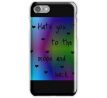 Hate You To The Moon And Back iPhone Case/Skin
