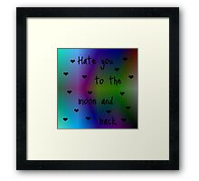 Hate You To The Moon And Back Framed Print