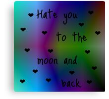 Hate You To The Moon And Back Canvas Print