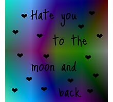 Hate You To The Moon And Back Photographic Print