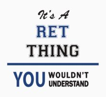 It's a RET thing, you wouldn't understand !! by thinging