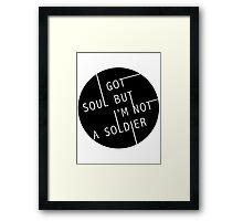 I Got Soul But I'm Not a Soldier Framed Print