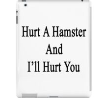 Hurt A Hamster And I'll Hurt You  iPad Case/Skin