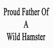 Proud Father Of A Wild Hamster  by supernova23