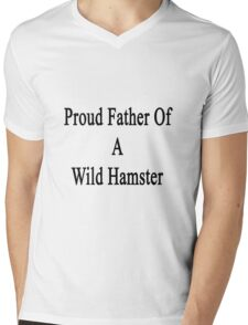 Proud Father Of A Wild Hamster  Mens V-Neck T-Shirt