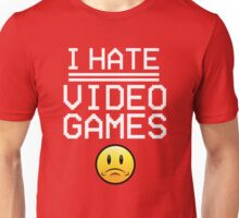 I HATE VIDEO GAMES!! Unisex T-Shirt
