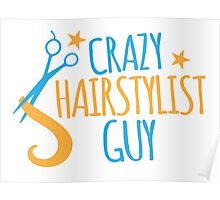 Crazy Hairstylist guy Poster
