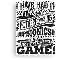 Tired of these psionics in my game Canvas Print